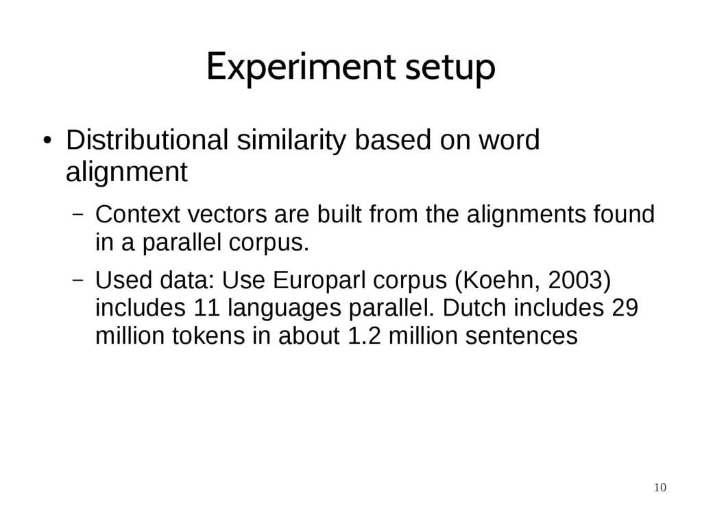 10 Experiment setup ● Distributional similarity...