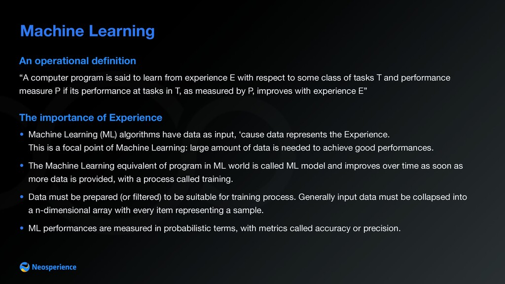 Machine Learning The importance of Experience •...