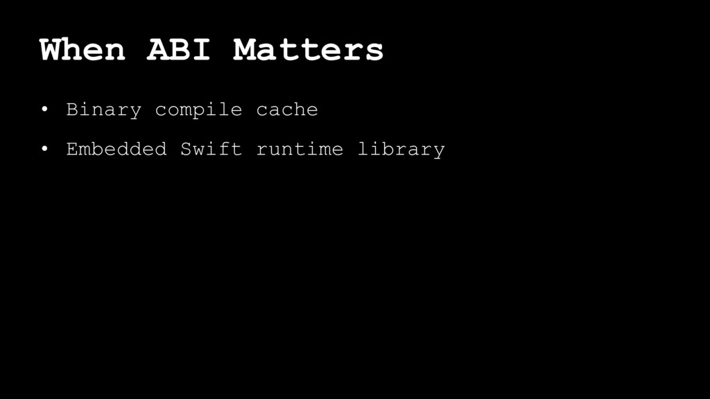 When ABI Matters • Binary compile cache • Embed...