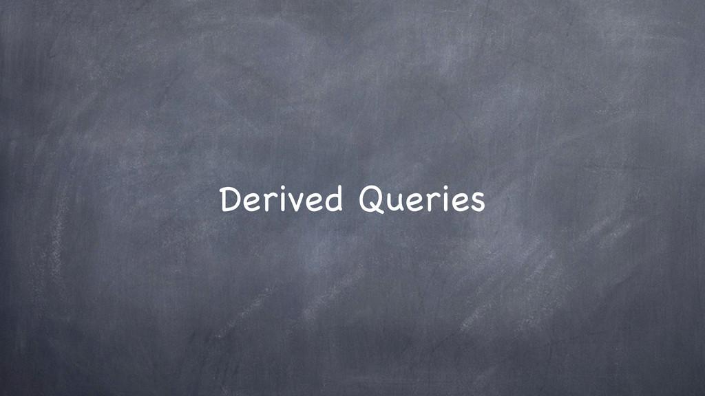 Derived Queries