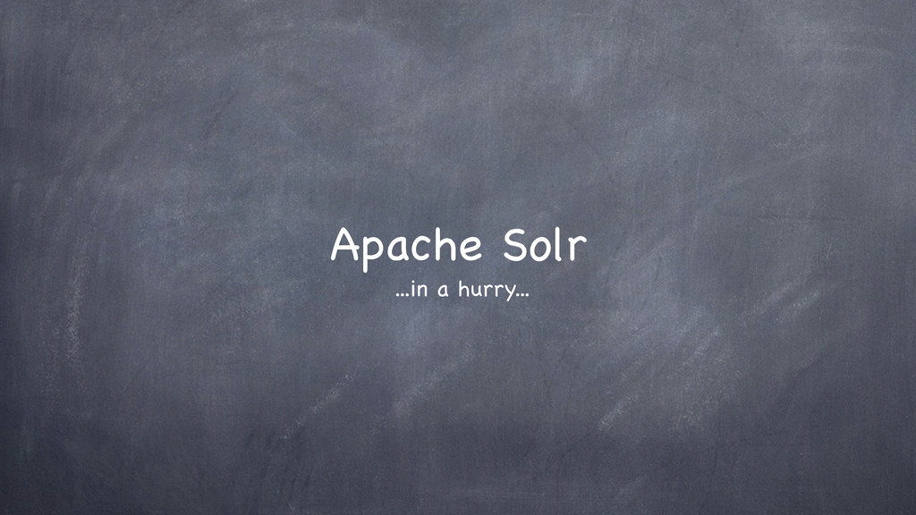 Apache Solr ...in a hurry...