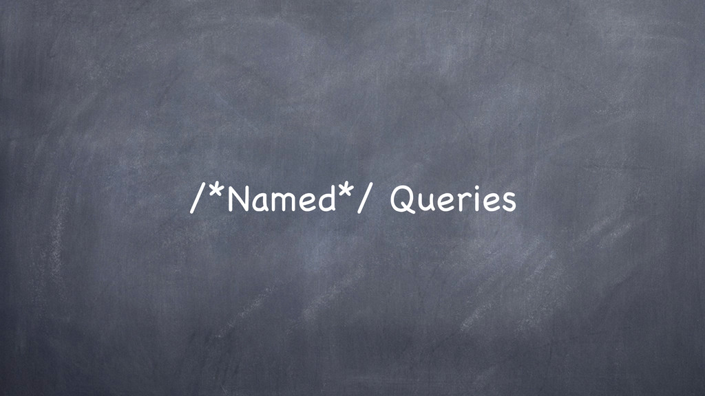 /*Named*/ Queries