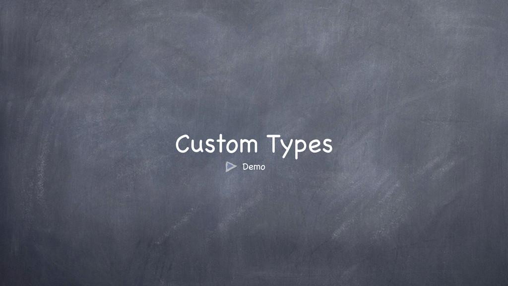 Custom Types Demo