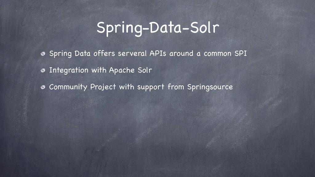 Spring-Data-Solr Spring Data offers serveral AP...
