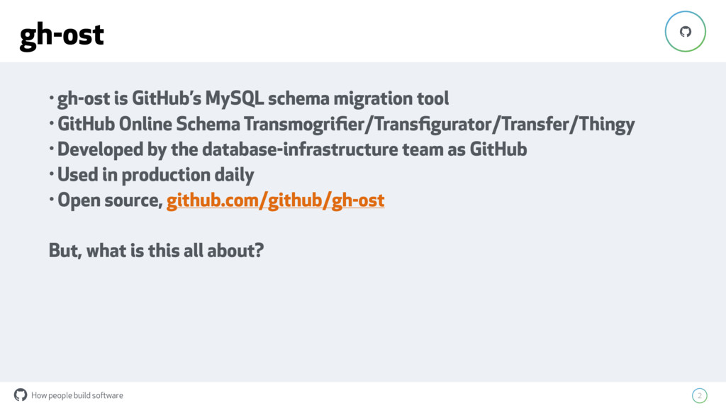 How people build software ! 2 ! • gh-ost is Git...