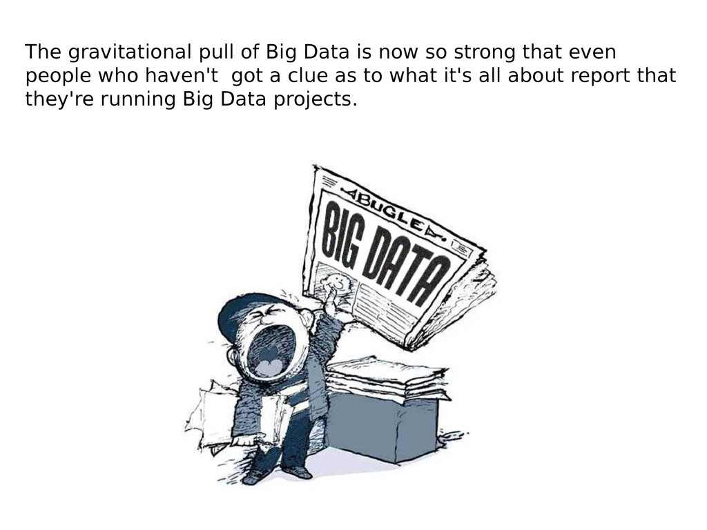 The gravitational pull of Big Data is now so st...