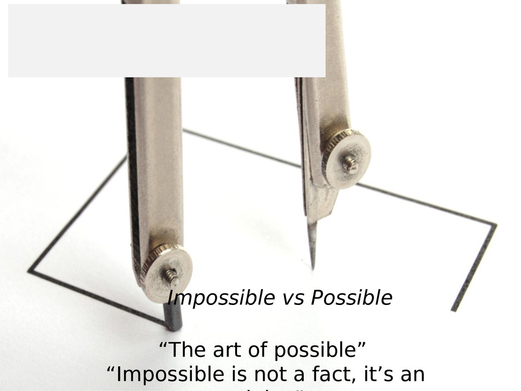 """Impossible vs Possible """"The art of possible"""" """"I..."""