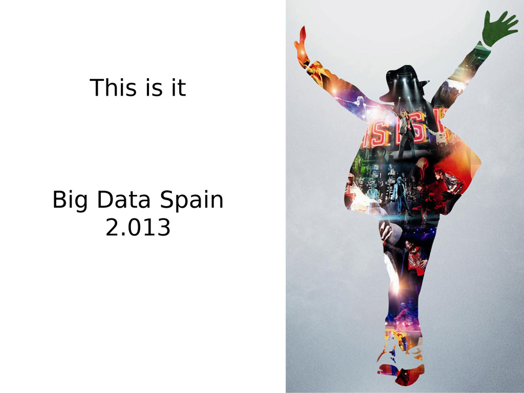 This is it Big Data Spain 2.013