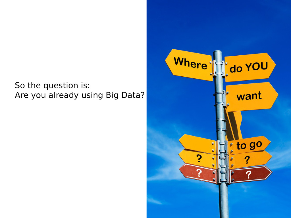 So the question is: Are you already using Big D...