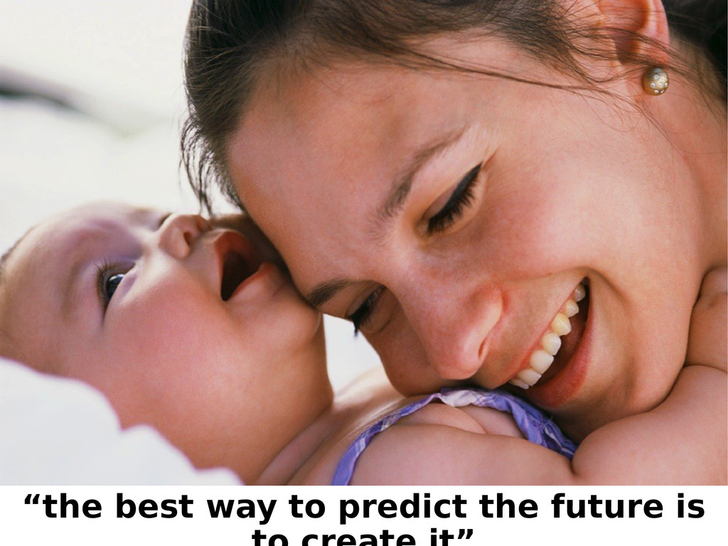 """""""the best way to predict the future is"""