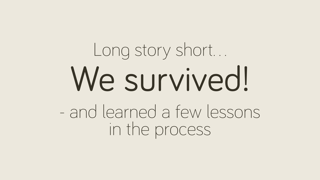 We survived! Lon story short… - and learned a f...