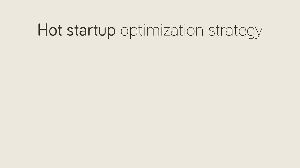 Hot startup optimization strate y