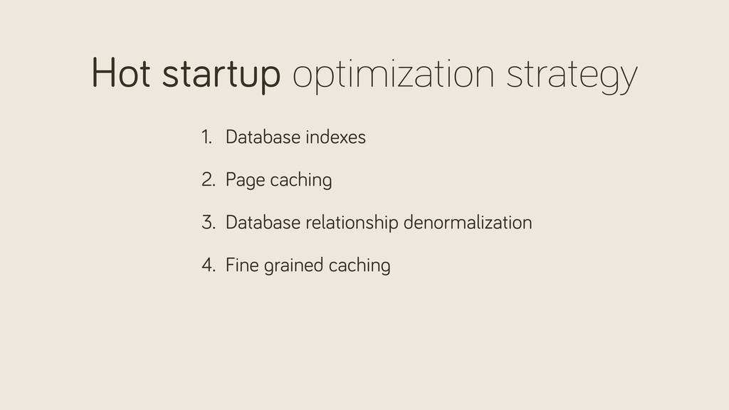 Hot startup optimization strate y 1. Database i...