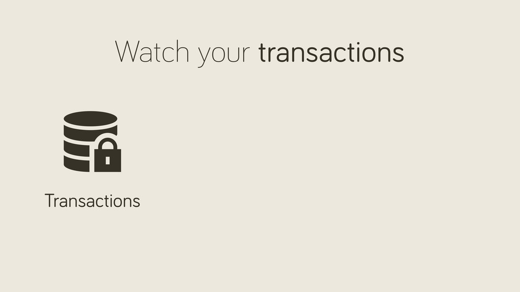 Watch your transactions Transactions