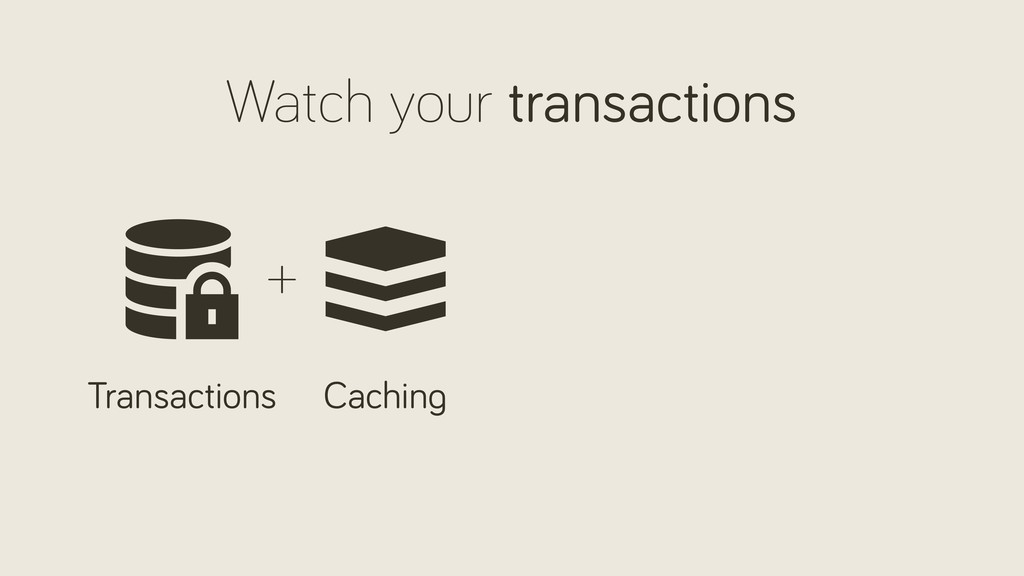 Watch your transactions Transactions Cachin +