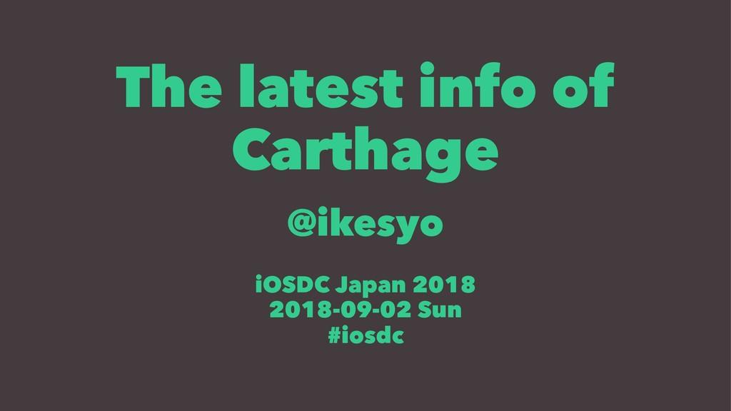 The latest info of Carthage @ikesyo iOSDC Japan...