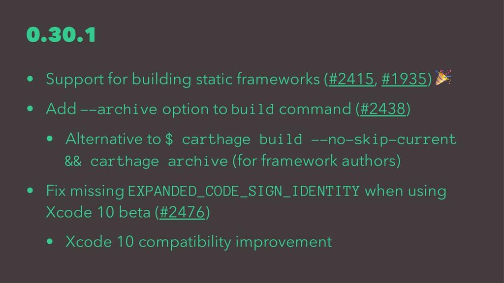 0.30.1 • Support for building static frameworks...