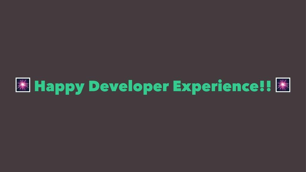 ! Happy Developer Experience!!