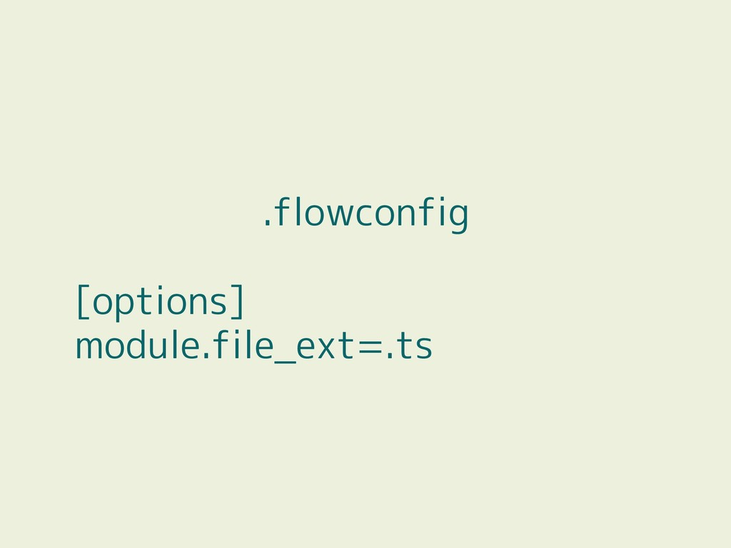 .flowconfig [options] module.file_ext=.ts
