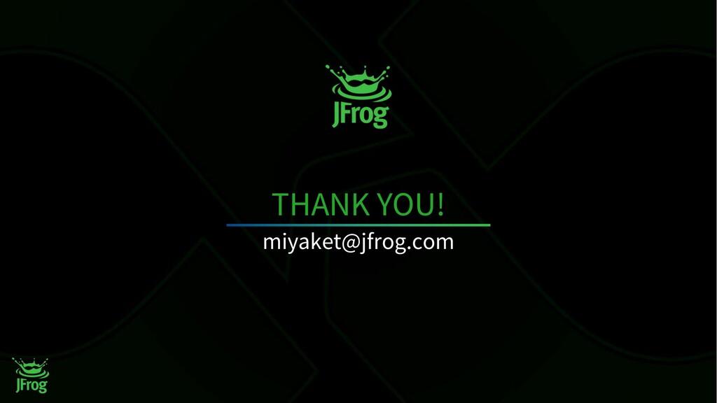 THANK YOU! miyaket@jfrog.com 36
