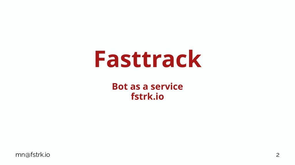 Fasttrack Bot as a service fstrk.io mn@fstrk.io...