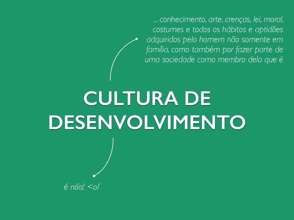 CULTURA DE DESENVOLVIMENTO ... conhecimento, ar...