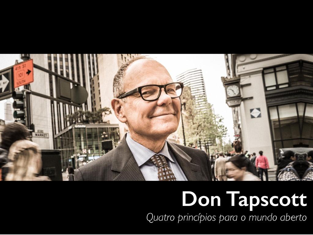 Don Tapscott Quatro princípios para o mundo abe...