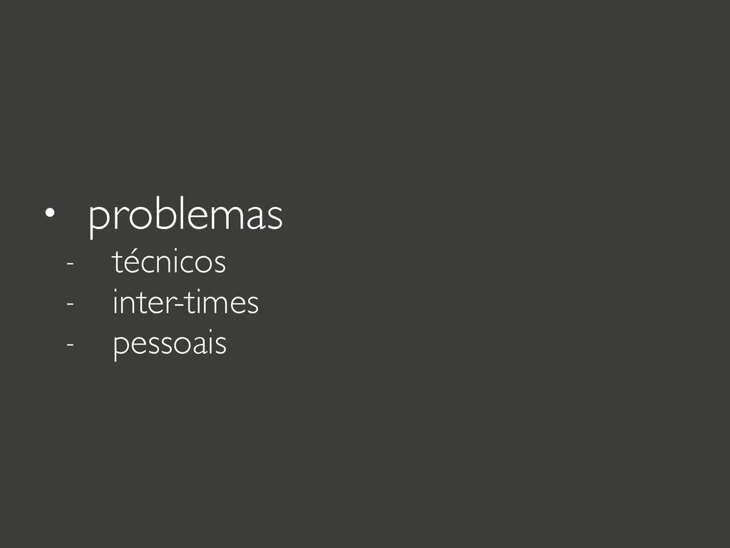 • problemas - técnicos - inter-times - pessoais