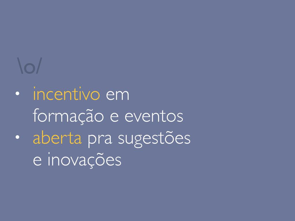 • incentivo em formação e eventos • aberta pra ...