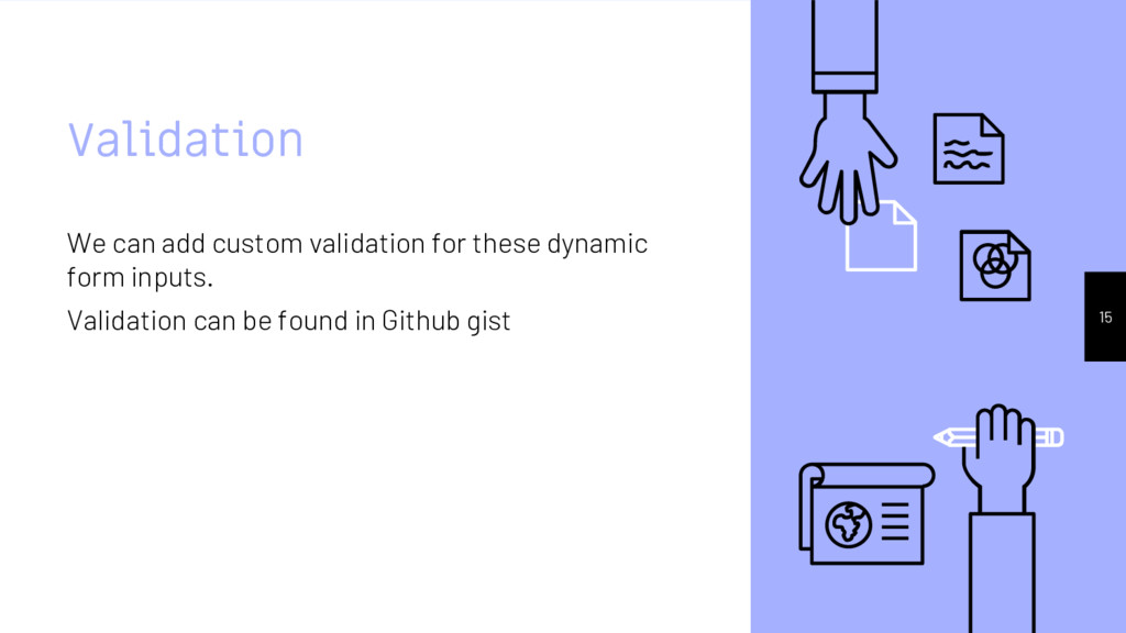 Validation We can add custom validation for the...