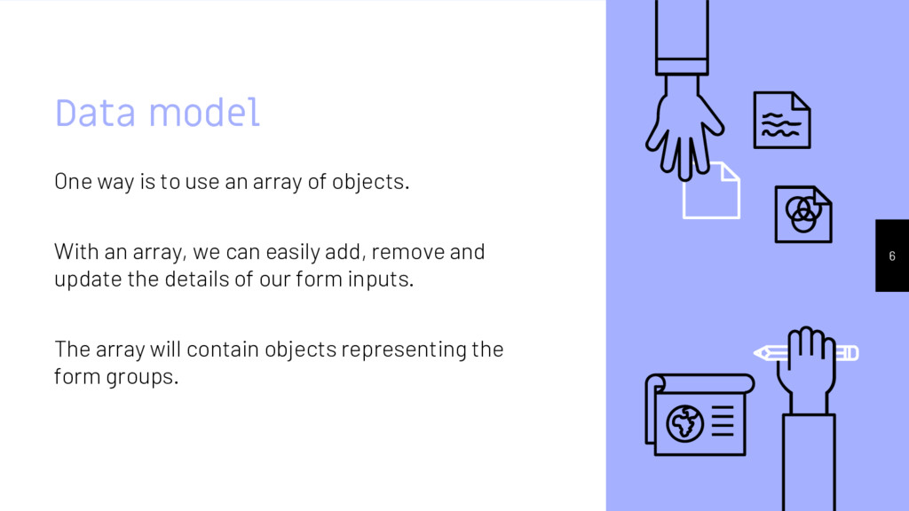 Data model One way is to use an array of object...