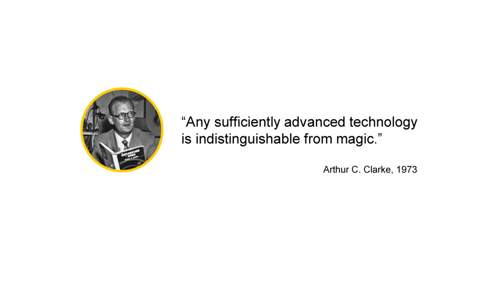 """Any sufficiently advanced technology is indist..."