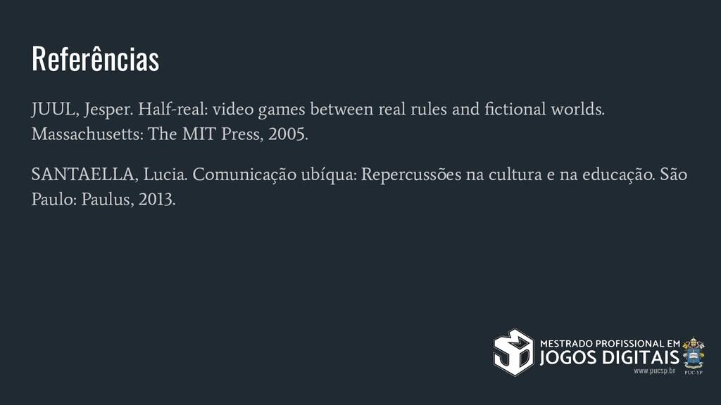 Referências JUUL, Jesper. Half-real: video game...