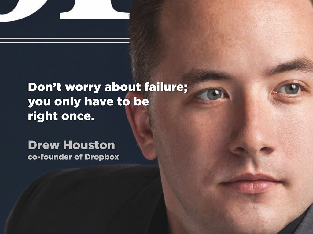 Don't worry about failure; you only have to be ...