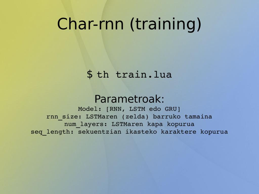 Char-rnn (training) $ th train.lua Parametroak:...