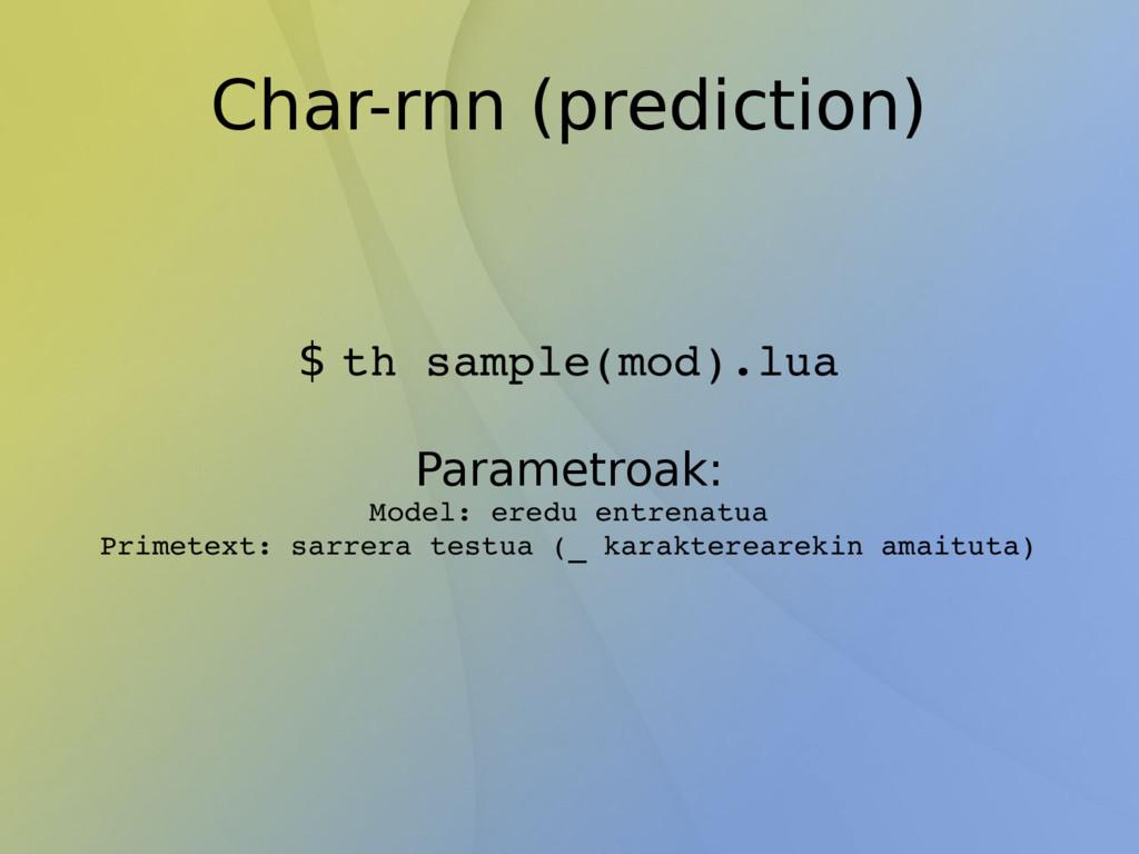 Char-rnn (prediction) $ th sample(mod).lua Para...