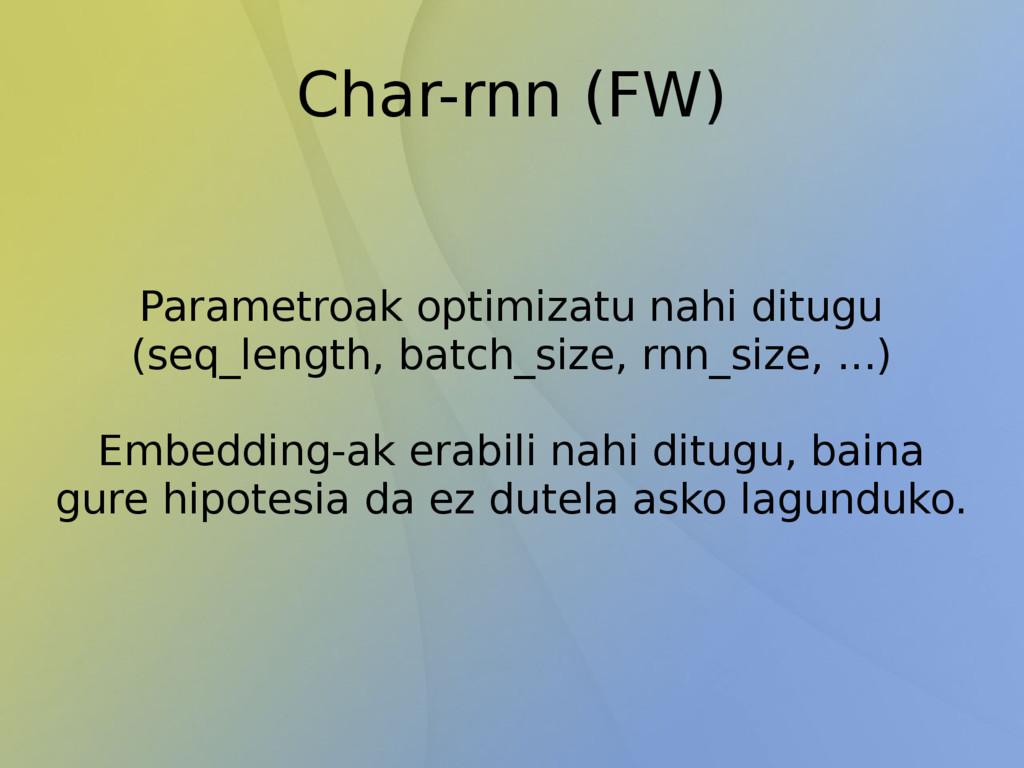 Char-rnn (FW) Parametroak optimizatu nahi ditug...