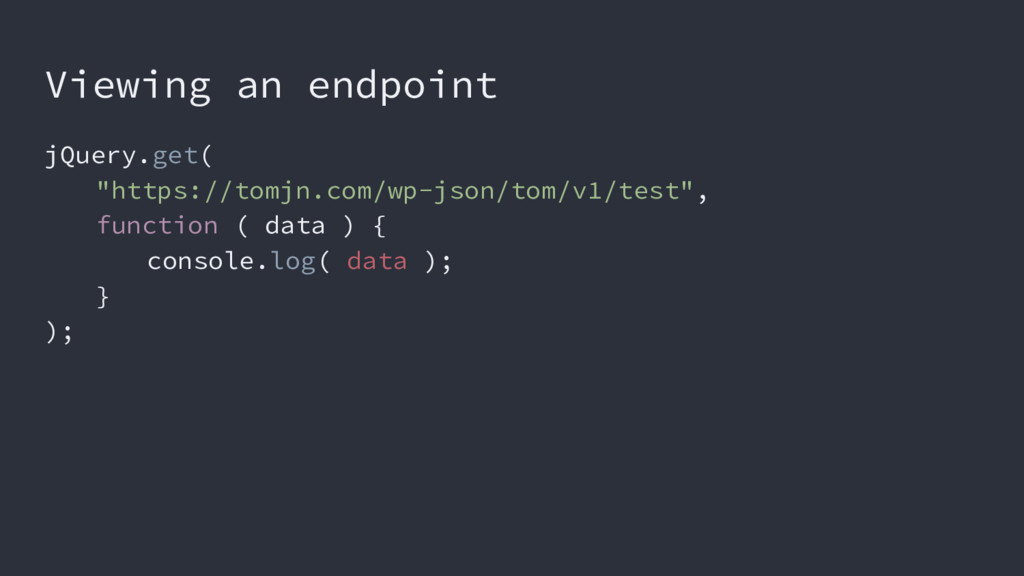 "Viewing an endpoint jQuery.get( ""https://tomjn...."