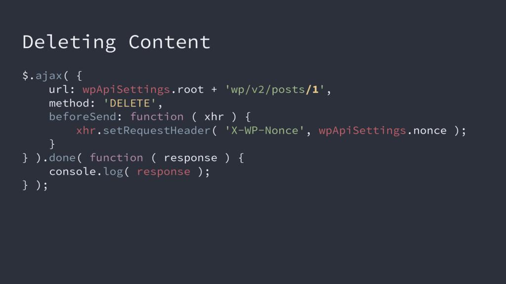 Deleting Content $.ajax( { url: wpApiSettings.r...