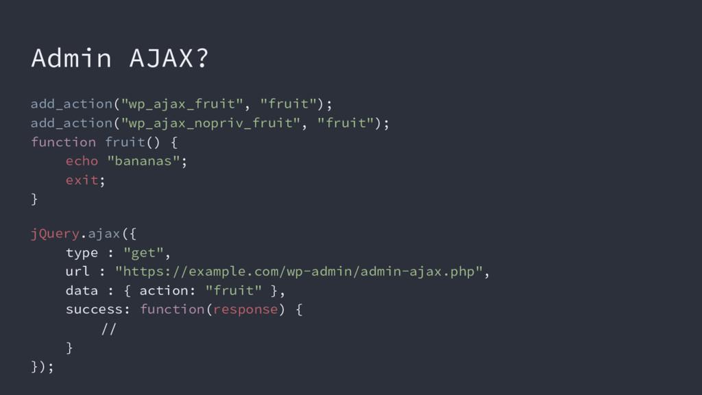 "Admin AJAX? add_action(""wp_ajax_fruit"", ""fruit""..."