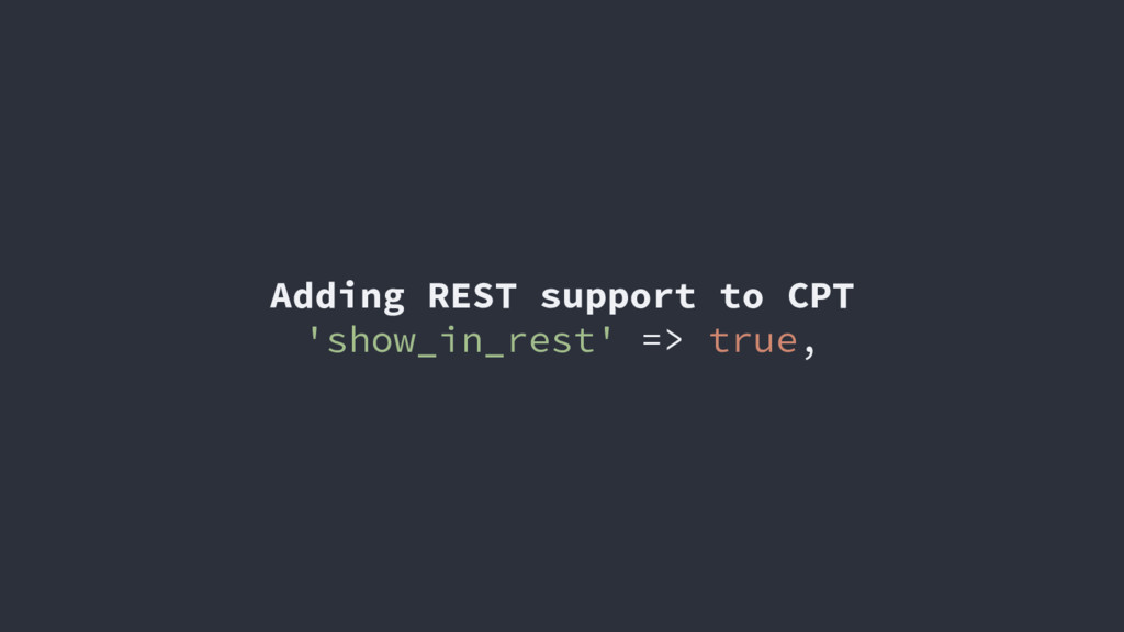 Adding REST support to CPT 'show_in_rest' => tr...
