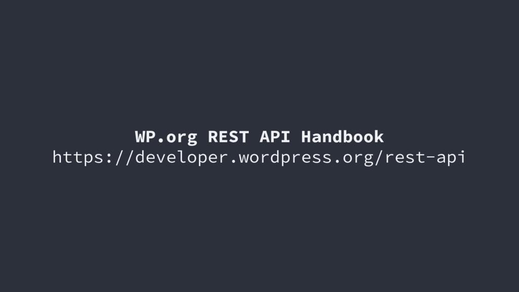 WP.org REST API Handbook https://developer.word...