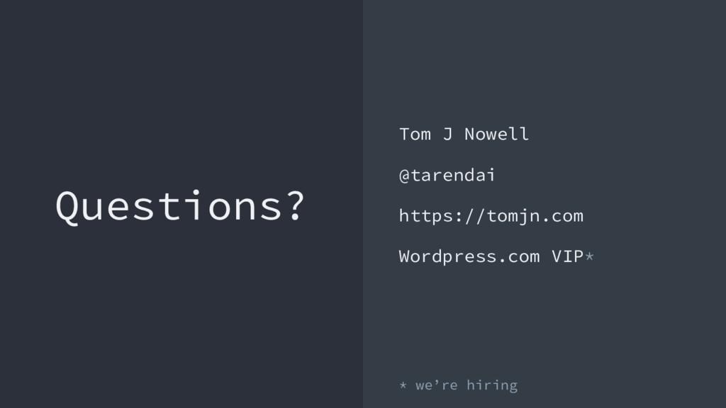 Questions? Tom J Nowell @tarendai https://tomjn...