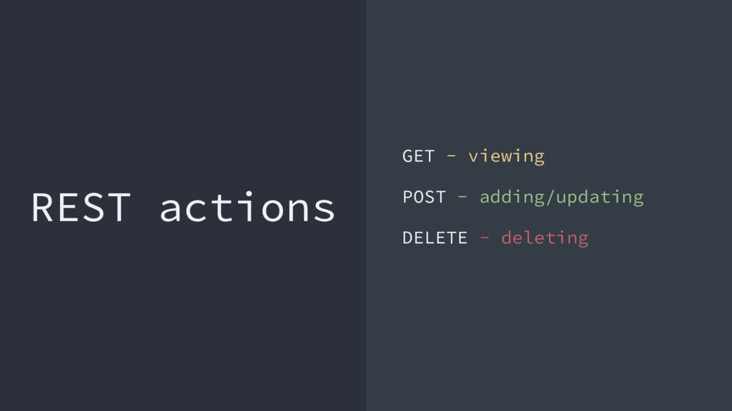 REST actions GET - viewing POST - adding/updati...