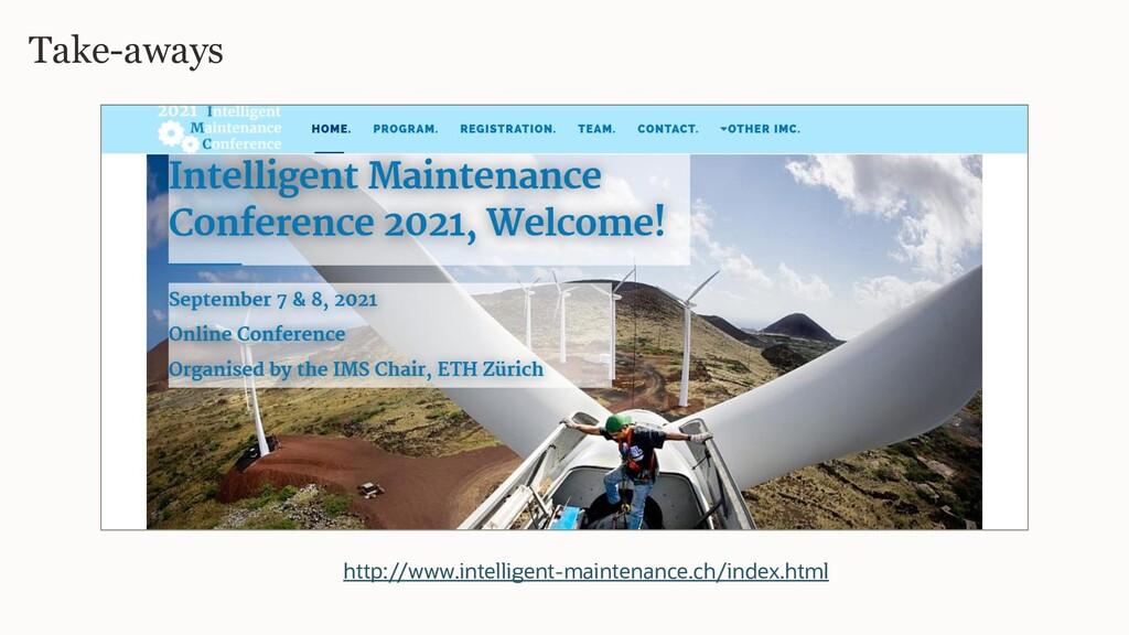 Take-aways http://www.intelligent-maintenance.c...
