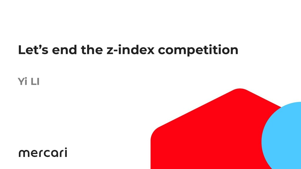 1 Let's end the z-index competition Yi LI