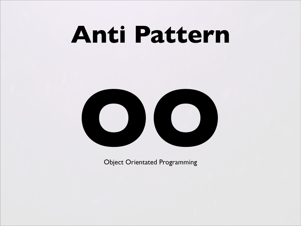 Anti Pattern OO Object Orientated Programming