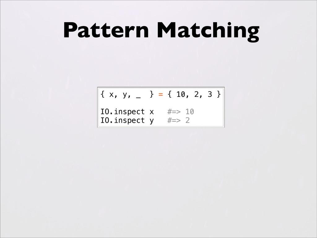 { x, y, _ } = { 10, 2, 3 } IO.inspect x #=> 10 ...