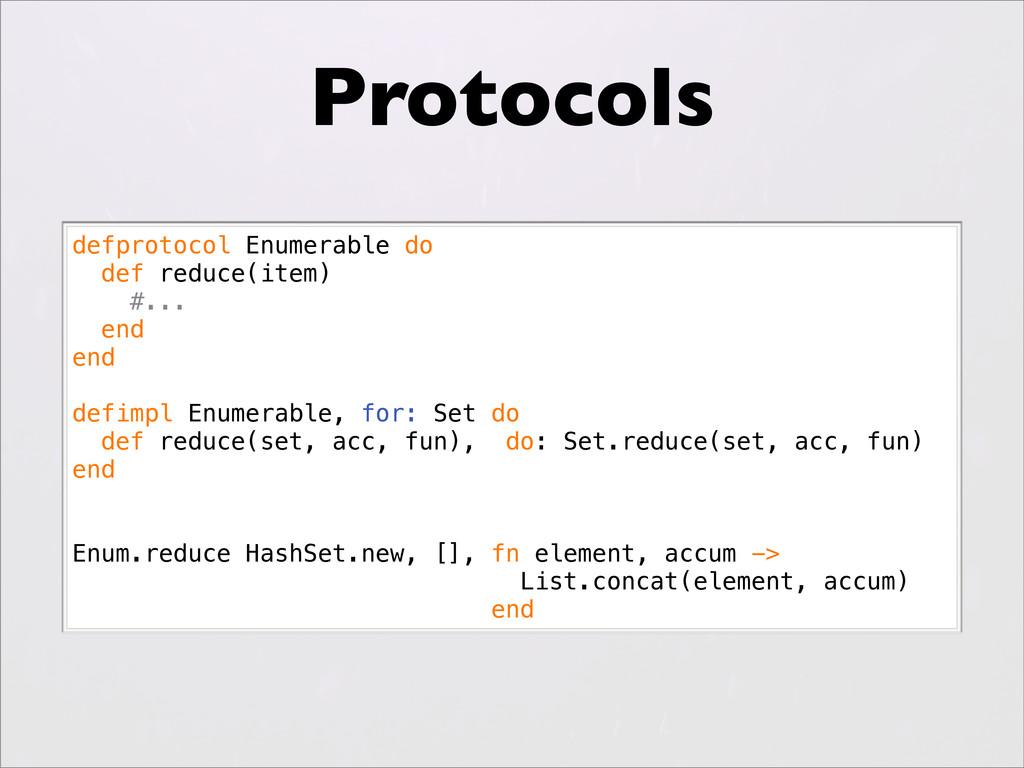 Protocols defprotocol Enumerable do def reduce(...