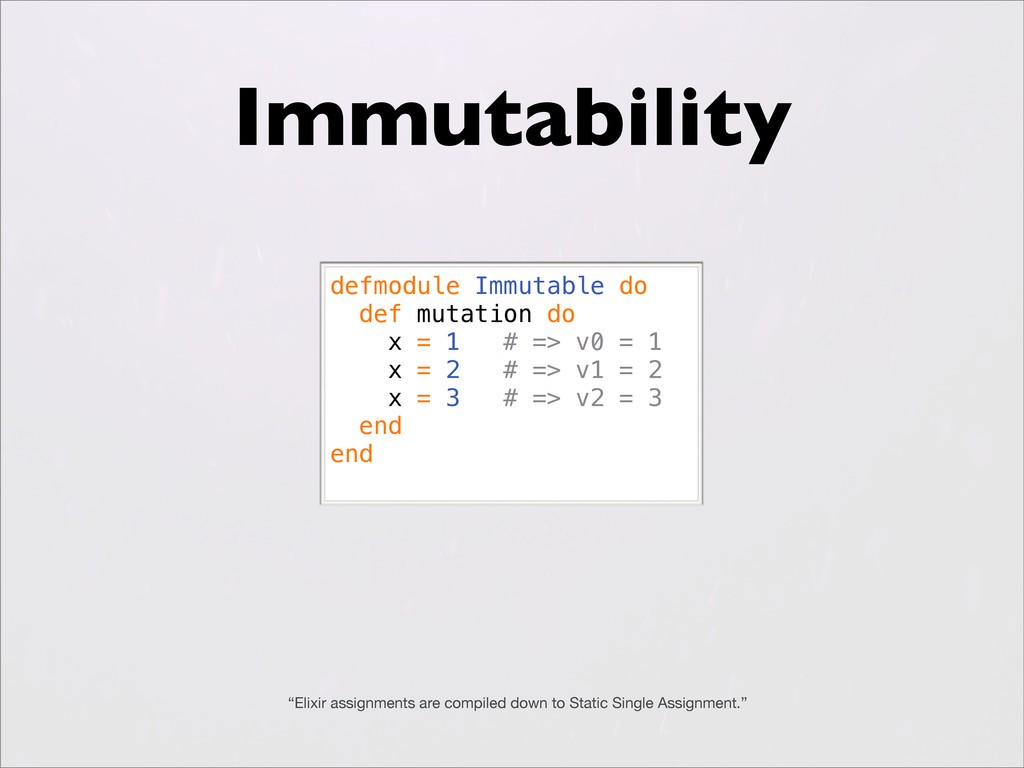 "Immutability ""Elixir assignments are compiled d..."